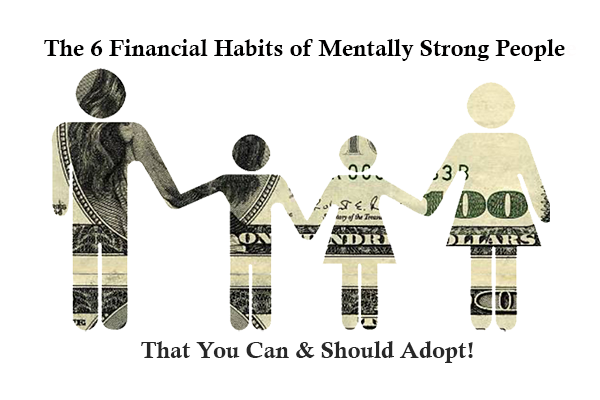 The 6 Financial Habits ofT Mentally Strong People That You Can (And Should) Adopt Now
